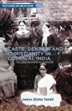 Caste, Gender, and Christianity in Colonial India, James Elisha Taneti, 1137383089