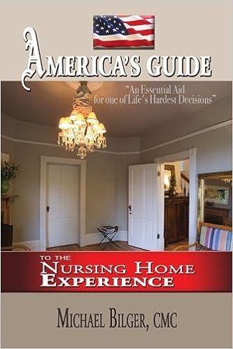 Americau0027s Guide To The Nursing Home Experience: Michael Bilger:  9781441513854: Amazon.com: Books