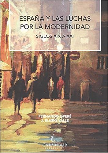 España Y Las Luchas Por La Modernidad. Siglos XIX A XXI: Amazon.es: Opere Fernando, Opere Fernando: Libros