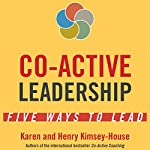 Co-Active Leadership: Five Ways to Lead | Henry Kimsey-House,Karen Kimsey-House