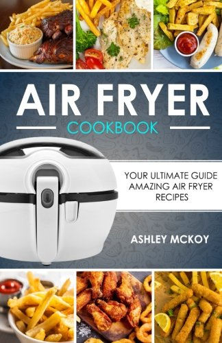 Air Fryer Cookbook: Your Ultimate Guide To Amazing Air Fryer Recipes