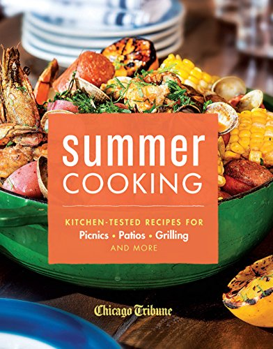 Summer Cooking: Kitchen-Tested Recipes for Picnics, Patios, Grilling and More (Outdoor Patios Chicago)