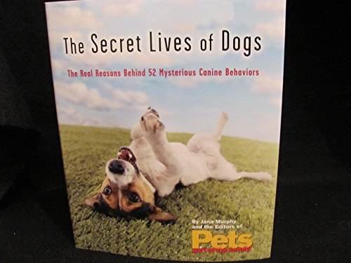 - The Secret Lives of Dogs, The Real Reason Behind 52 Mysterious Canine Behaviors