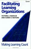 img - for Facilitating Learning Organizations: Making Learning Count by Victoria J. Marsick (1999-10-03) book / textbook / text book