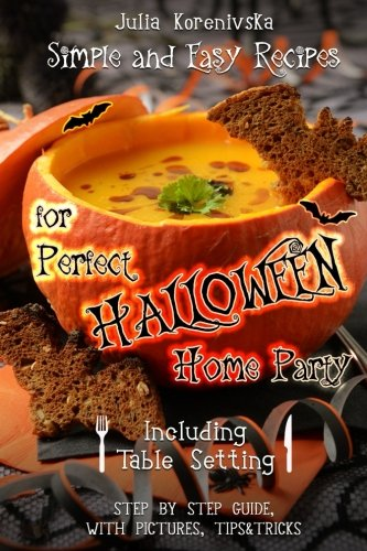 Halloween Party Guide (Simple and Easy Recipes for Perfect Halloween Home Party: Including Table Setting (with pictures, step by step guide))