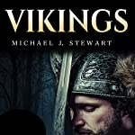 Vikings: History of Vikings: From the History of Rune Stones to Norse Mythology | Michael J Stewart