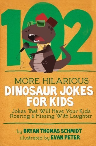 102 More Hilarious Dinosaur Jokes: Jokes That Will Have your Kids Roaring and Hissing With Laughter by Bryan Thomas Schmidt (2013-04-25) ()