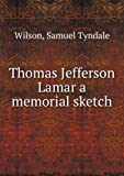 img - for Thomas Jefferson Lamar : A Memorial Sketch [FACSIMILE] book / textbook / text book