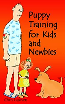 Puppy Training for Kids and Newbies (Dog Training Book 1) by [Laursen, Chris]