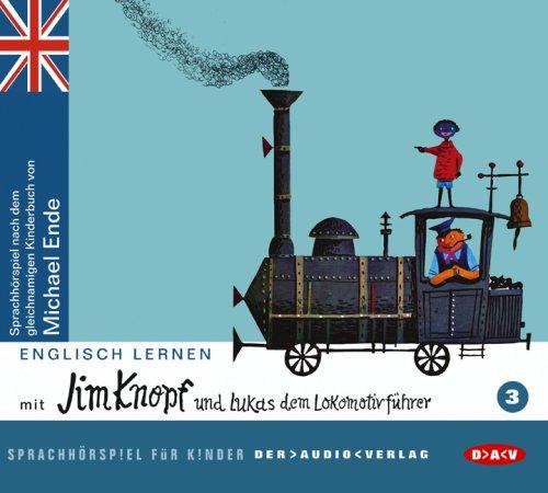 Englisch lernen mit Jim Knopf und Lukas dem Lokomotivführer. Teil 3: Sprach-Hörspiel für Kinder nach dem gleichnamigen Kinderbuch von Michael Ende