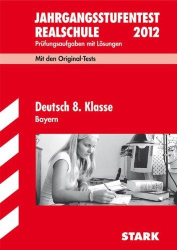 Jahrgangsstufentest Realschule Bayern; Deutsch 8. Klasse 2012; Mit den Original-Tests Jahrgänge 2008-2011. Prüfungsaufgaben mit Lösungen.