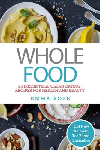 Download whole food 25 irresistible clean eating recipes for health download whole food 25 irresistible clean eating recipes for health and beauty book pdf audio idy83gwn6 forumfinder Images