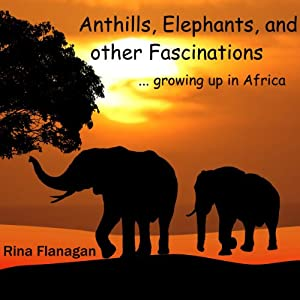 Anthills, Elephants and Other Fascinations Audiobook