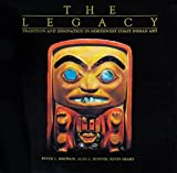 The Legacy: Tradition and Innovation in Northwest Coast Indian Art by Peter L. Macnair front cover