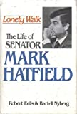 img - for Lonely Walk: The Life of Senator Mark Hatfield 1st edition by Eells, Robert, Nyberg, Bartell (1979) Hardcover book / textbook / text book