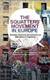 The Squatters' Movement in Europe : Everyday Commons and Autonomy As Alternatives to Capitalism, Kollective, Squatting Europe, 0745333966