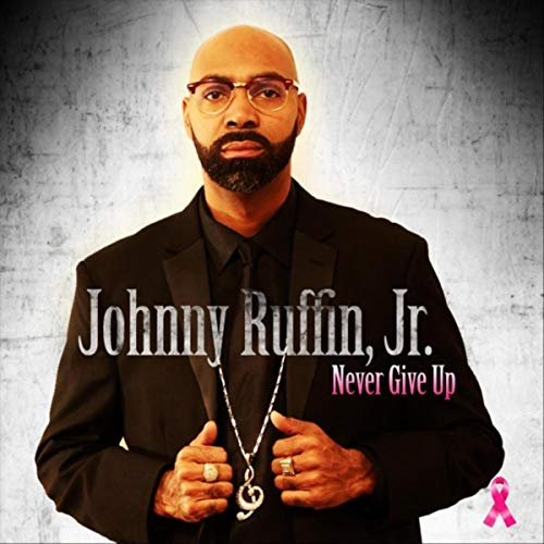 Johnny Ruffin Jr - Never Give Up 2018