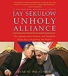 Unholy Alliance: The Agenda Iran, Rus...
