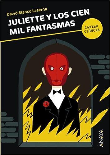 Juliette y los cien mil fantasmas Literatura Juvenil A Partir De 12 Años - Código Ciencia: Amazon.es: David Blanco Laserna, Puño Peña Toribio: Libros