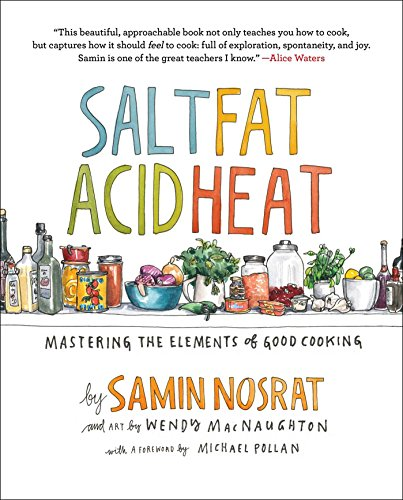 Salt, Fat, Acid, Heat: Mastering the Elements of Good Cooking, by Samin Nosrat