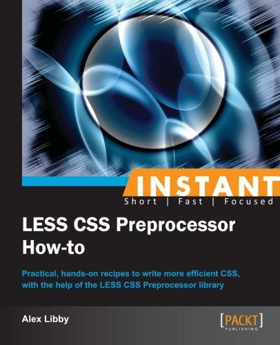 Instant LESS CSS Preprocessor How-to by Packt Publishing