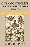 Cuban Catholics in the United States, 1960-1980 : Exile and Integration, Poyo, Gerald E., 0268038333