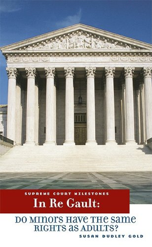 In Re Gault: Do Minors Have the Same Rights As Adults? (Supreme Court Milestones) ebook