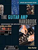 The Guitar Amp Handbook: Understanding Tube Amplifiers and Getting Great Sounds (Updated and Expanded Edition)