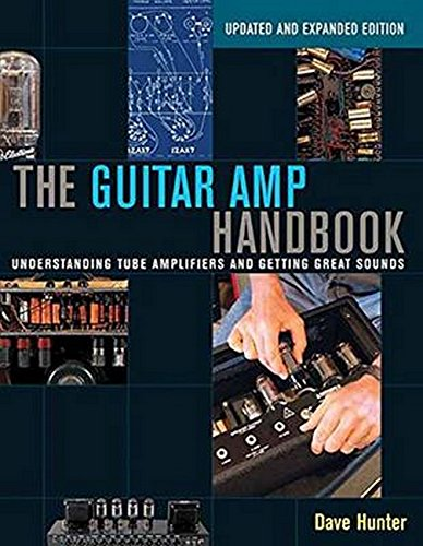 The Guitar Amp Handbook: Understanding Tube Amplifiers and Getting Great Sounds (Updated and Expanded (Guitar Tube Amp Book)