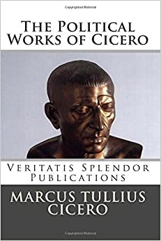 Book The Political Works of Cicero: Treatise on the Republic and Treatise on the Laws by Marcus Tullius Cicero (2014-03-02)