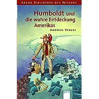 Humboldt und die wahre Entdeckung Amerikas (Arena Bibliothek des Wissens - Lebendige Biographien)