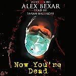 Now You're Dead   Alex Bexar