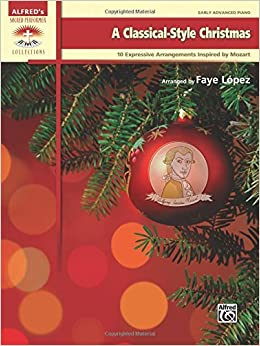 A Classical-Style Christmas: 10 Expressive Arrangements Inspired by Mozart Compositions (Sacred Performer Collections) by Faye L??pez (2014-08-01)