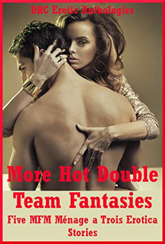 More Hot Double Team Fantasies Five Mfm Menage A Trois Erotica Stories By Cox