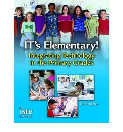 [(It's Elementary!: Integrating Technology in the Primary Grades )] [Author: Boni Hamilton] [Jun-2007]