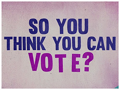 So You Think You Can Vote