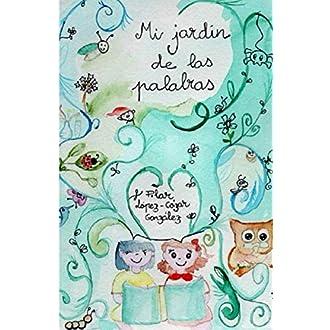 Mi jardín de las palabras: Amazon.es: López-Cózar González, Pilar, Goñi Miró, Tristán, López-Cózar González, Pilar: Libros