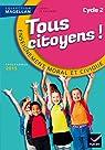 Magellan Tous Citoyens Enseignement Moral et Civique Cycle 2 éd. 2015 - Manuel de l'élève par Sophie Le Callennec