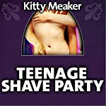 Teenage Shave Party | Kitty Meaker