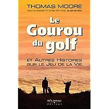 Le Gouru du golf et Autres Histoires sur le Jeu de la Vie (Développement personnel)