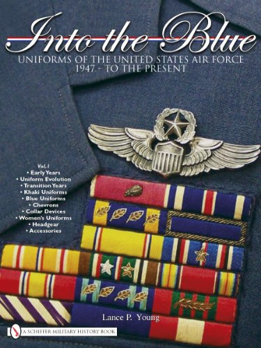 Into the Blue:  Uniforms of the United States Air Force 1947 - to the Present  -