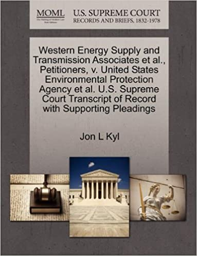 Book Western Energy Supply and Transmission Associates et al., Petitioners, v. United States Environmental Protection Agency et al. U.S. Supreme Court Transcript of Record with Supporting Pleadings