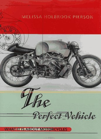 the-perfect-vehicle-what-it-is-about-motorcycles-by-melissa-holbrook-pierson-1997-05-09