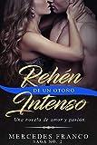 Rehén De Un Otoño Intenso. Saga No. 2: Una novela romántica que  no podrás parar de leer (Spanish Edition)