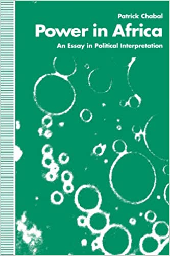 power in africa an essay in political interpretation patrick  power in africa an essay in political interpretation patrick chabal 9780312099541 com books