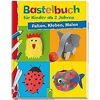 Bastelbuch für Kinder ab 2 Jahren: Falten, Kleben, Malen