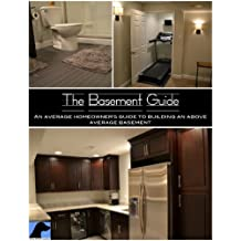 The Basement Guide - An Average Homeowner's Guide to Building an Above Average Basement