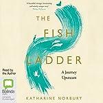 The Fish Ladder: A Journey Upstream | Katharine Norbury