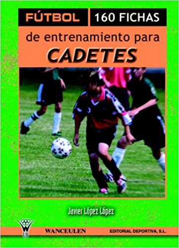 Fútbol: 160 Fichas De Entrenamiento Para Cadetes (Spanish Edition): Unknown: 9788495883025: Amazon.com: Books