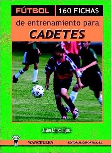 Fútbol: 160 Fichas De Entrenamiento Para Cadetes (Spanish Edition): Unknown: 9788495883025: Amazon.com: Books